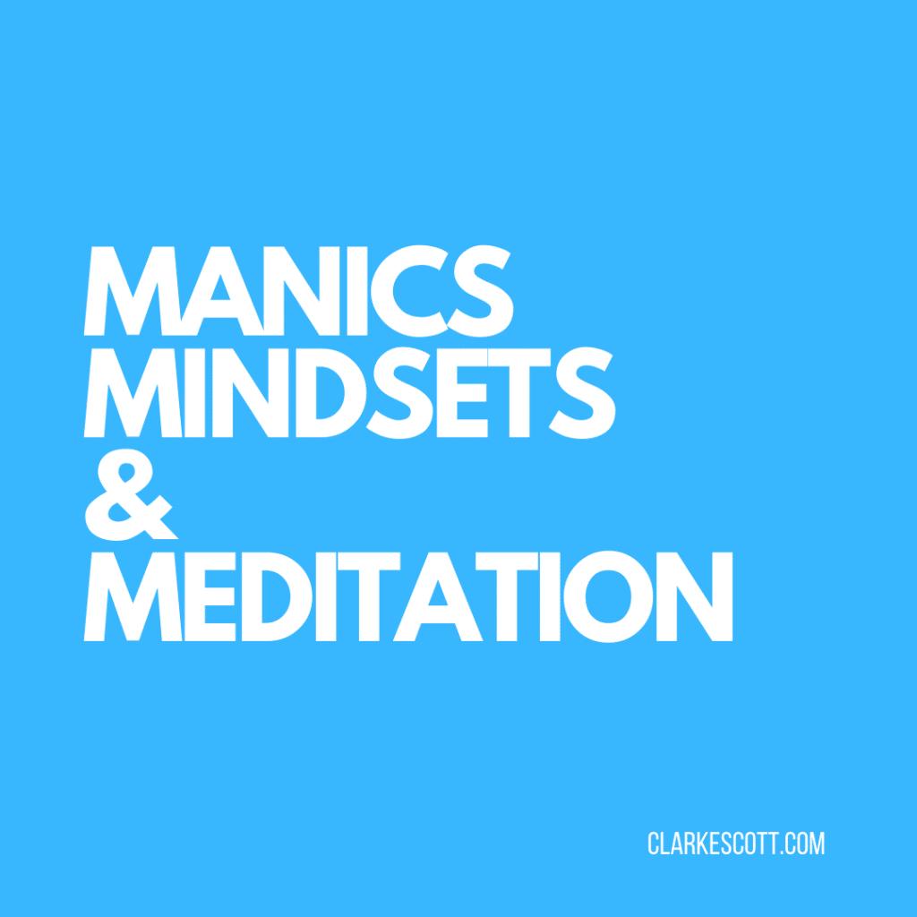 manics, mindsets and meditation