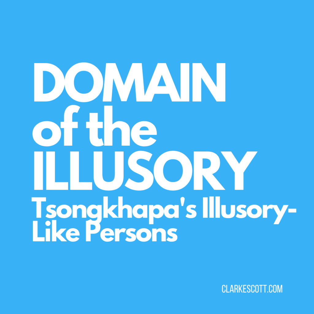 Domain of the Illusory: Tsongkhapa's Illusory-Like Persons